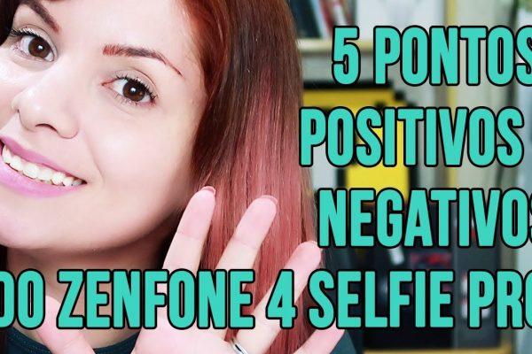 5 Pontos positivos e Negativos do Zenfone 4 Self Pro